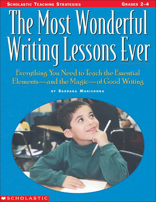 The Most Wonderful Writing Lessons Ever: Everything You Need to Teach the Essentials-and the Magic-of Good Writing