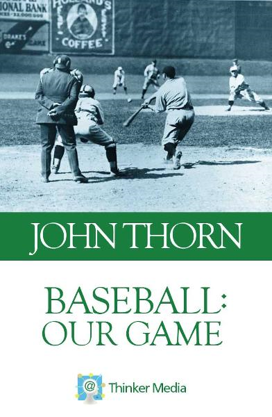 Baseball: Our Game By: John Thorn