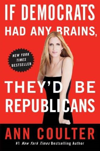 If Democrats Had Any Brains, They'd Be Republicans By: Ann Coulter