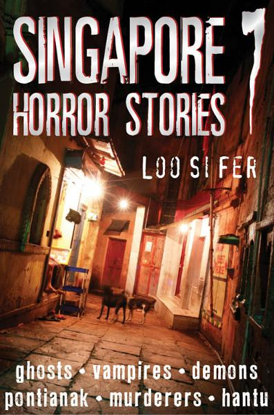 Singapore Horror Stories: Vol 7 By: Loo Si Fer