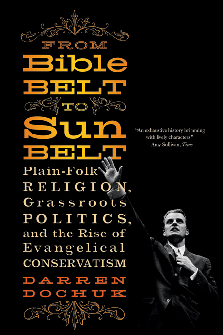 From Bible Belt to Sunbelt: Plain-Folk Religion, Grassroots Politics, and the Rise of Evangelical Conservatism By: Darren Dochuk