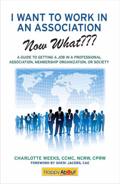 I Want to Work in an Association--Now What??? By: Charlotte Weeks, Edited by Jason Alba
