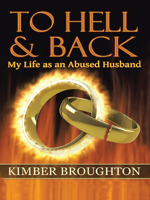 To Hell and Back: My Life as an Abused Husband By: Kimber Broughton