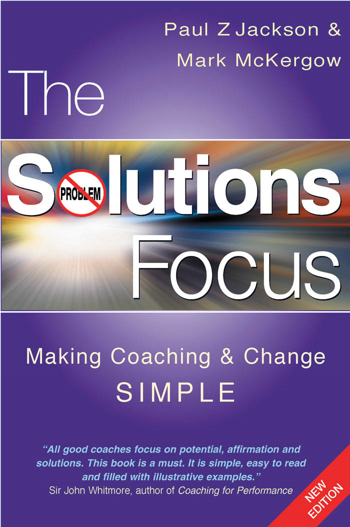 Solutions Focus, The: Making Coaching and Change S.I.M.P.L.E.