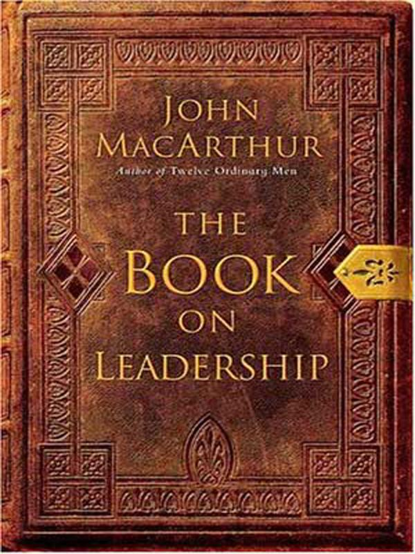 The Book on Leadership By: John MacArthur