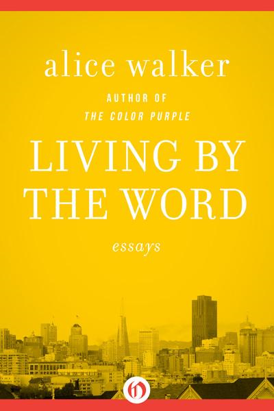 Living by the Word: Essays By: Alice Walker