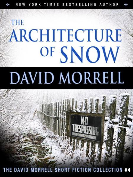 The Architecture of Snow (The David Morrell Short Fiction Series)