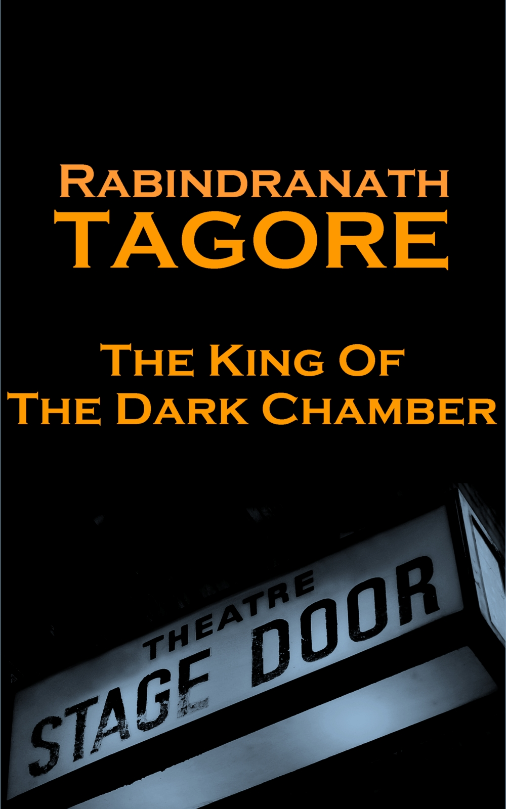 Rabindranath Tagore - The King Of The Dark Chamber By: Rabindranath Tagore