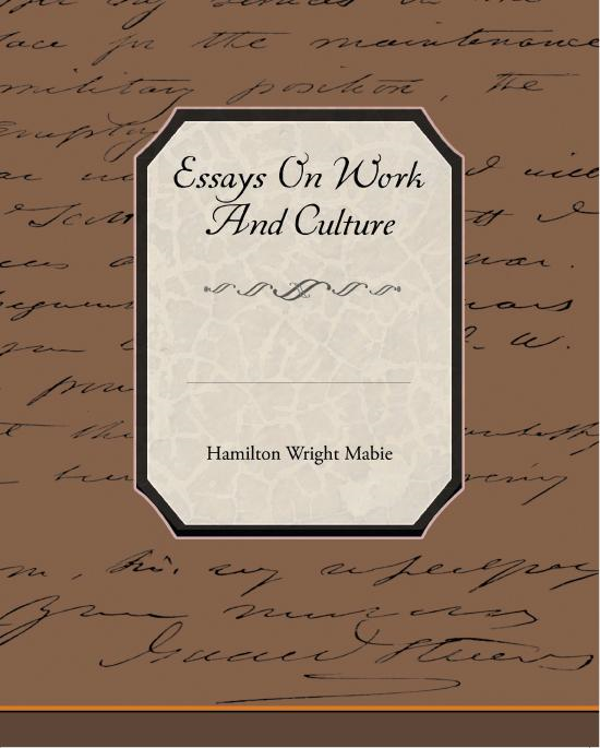 Hamilton Wright  Mabie - Essays On Work And Culture