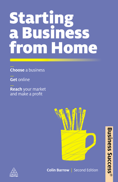 Starting a Business from Home: Choosing a Business, Getting Online, Reaching Your Market and Making a Profit By: Colin Barrow