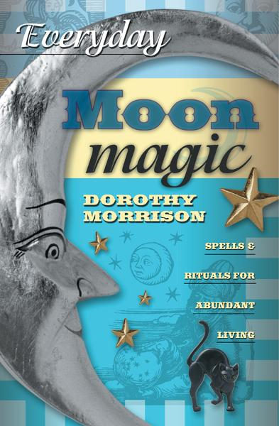 Everyday Moon Magic: Spells & Rituals for Abundant Living By: Dorothy Morrison