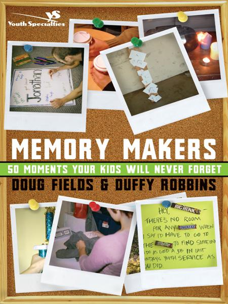 Memory Makers: 50 Moments Your Kids Will Never Forget By: Doug Fields,Duffy Robbins