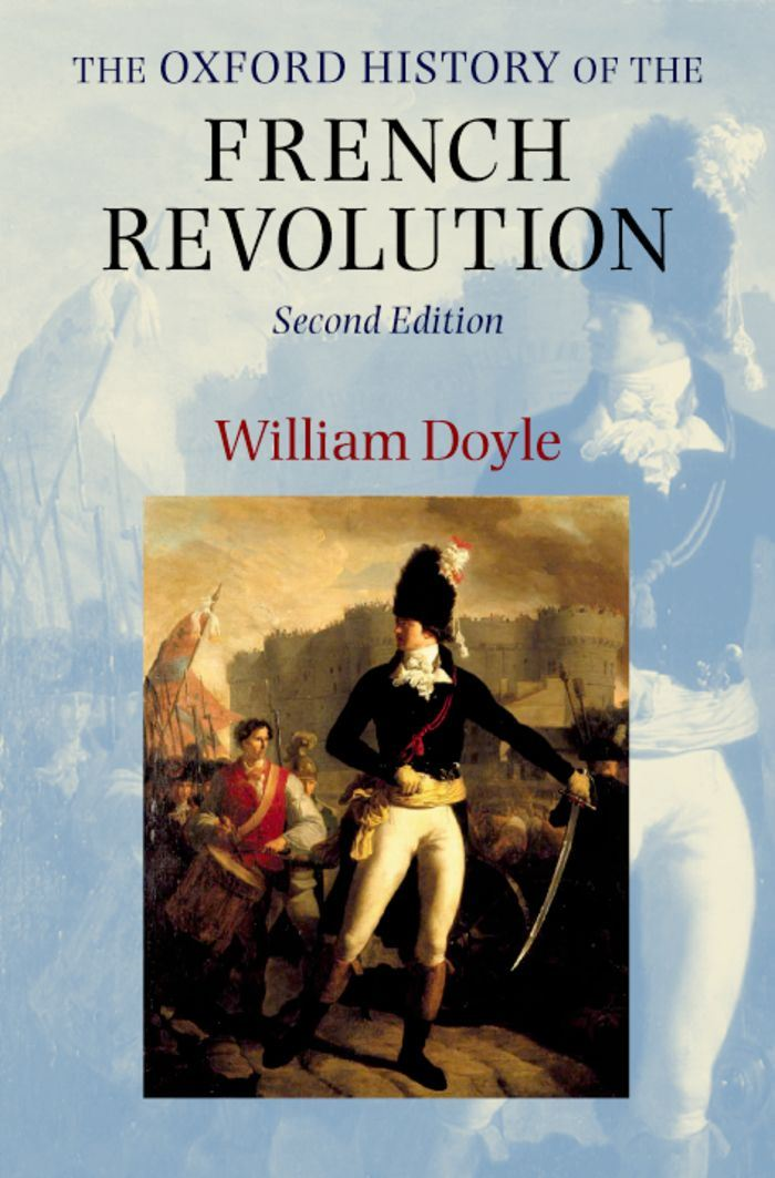 The Oxford History of the French Revolution By: William Doyle