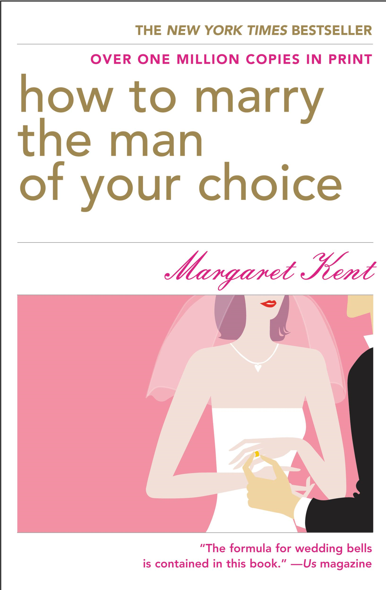 How to Marry the Man of Your Choice By: Margaret Kent