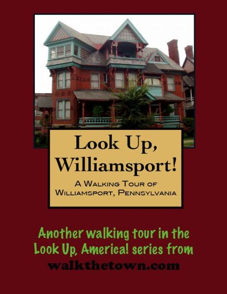 A Walking Tour of Williamsport, Pennsylvania