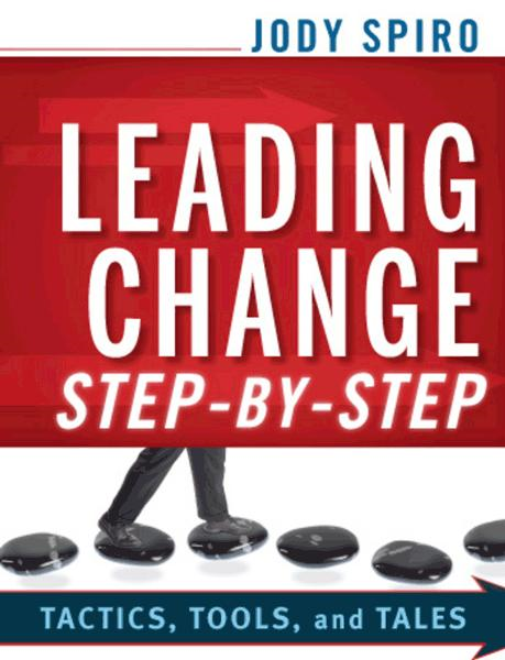 Leading Change Step-by-Step By: Jody Spiro