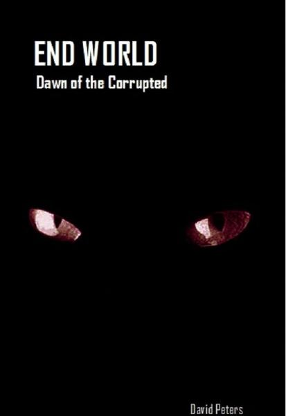 End World: Dawn of the Corrupted By: David Peters