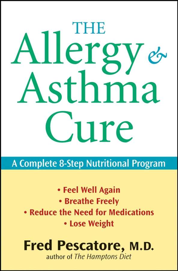 The Allergy and Asthma Cure By: Fred Pescatore M.D.