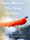online magazine -  Santa Barbara  Fire Song in Three Parts
