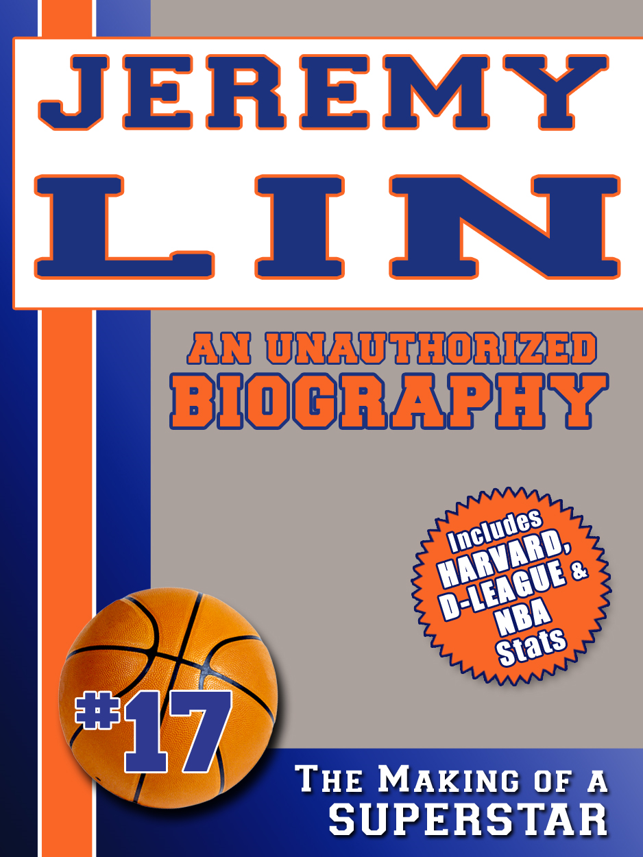 Jeremy Lin: An Unauthorized Biography By: Belmont and Belcourt Biographies