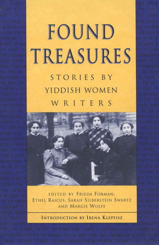 Found Treasures: Stories By Yiddish Women Writers By: Frieda Forman,Ethel Raicus,Sarah Silberstein Swartz