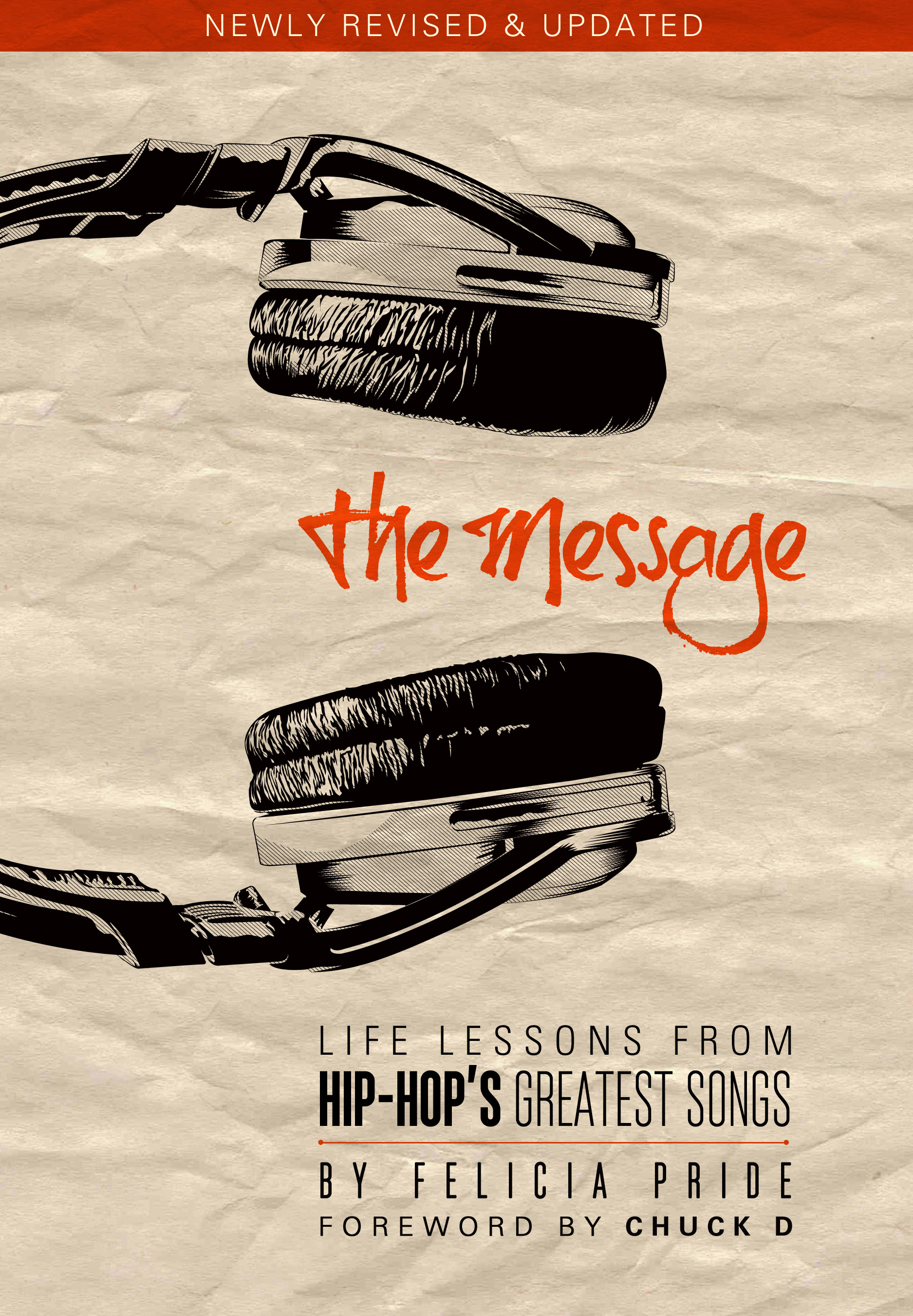 The Message: Life Lessons from Hip-Hop's Greatest Songs (Newly Revised and Updated) By: Felicia Pride, Chuck D