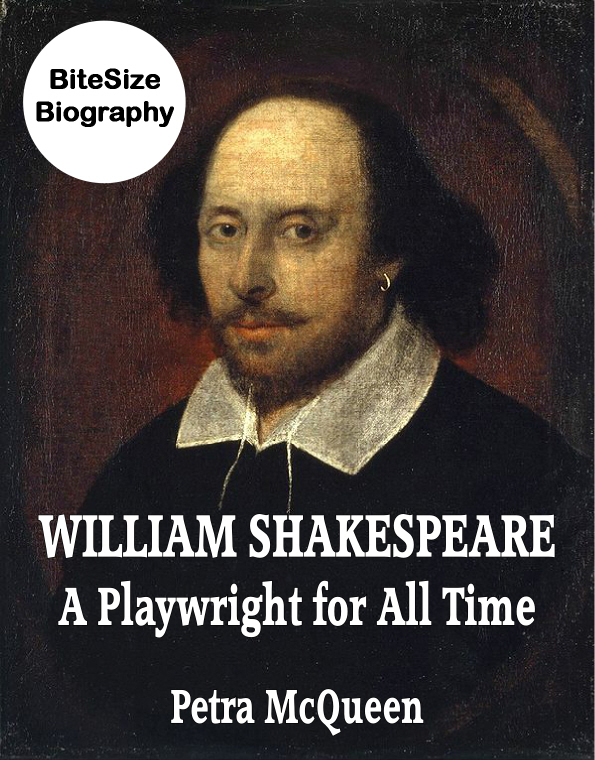 William Shakespeare: A Playwright for All Time By: Petra McQueen