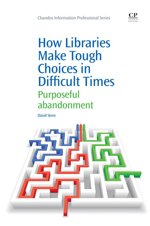 How Libraries Make Tough Choices in Difficult Times Purposeful Abandonment