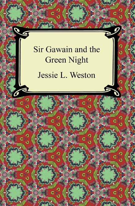 Sir Gawain and the Green Knight By: Jessie L. Weston