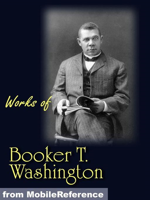 Works Of Booker T. Washington: The Future Of The American Negro, The Negro Problem, Up From Slavery: An Autobiography, Heroes In Black Skins, Addresses In Memory Of Carl Schurz, Atlanta Compromise (Mobi Collected Works) By: Booker T. Washington