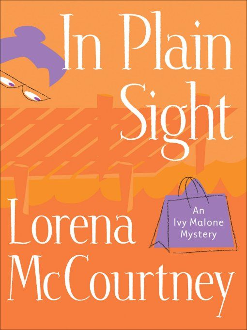 In Plain Sight (An Ivy Malone Mystery Book #2) By: Lorena McCourtney