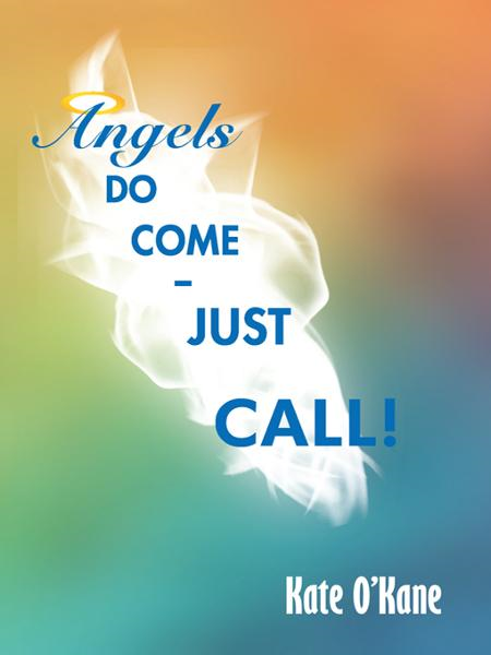 Angels Do Come - Just Call! By: Kate O'Kane