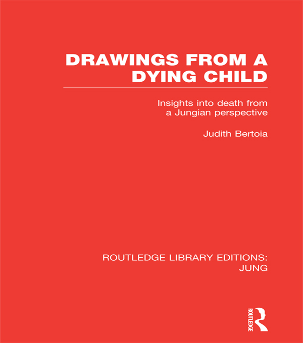Drawings from a Dying Child (RLE: Jung) Insights into Death from a Jungian Perspective