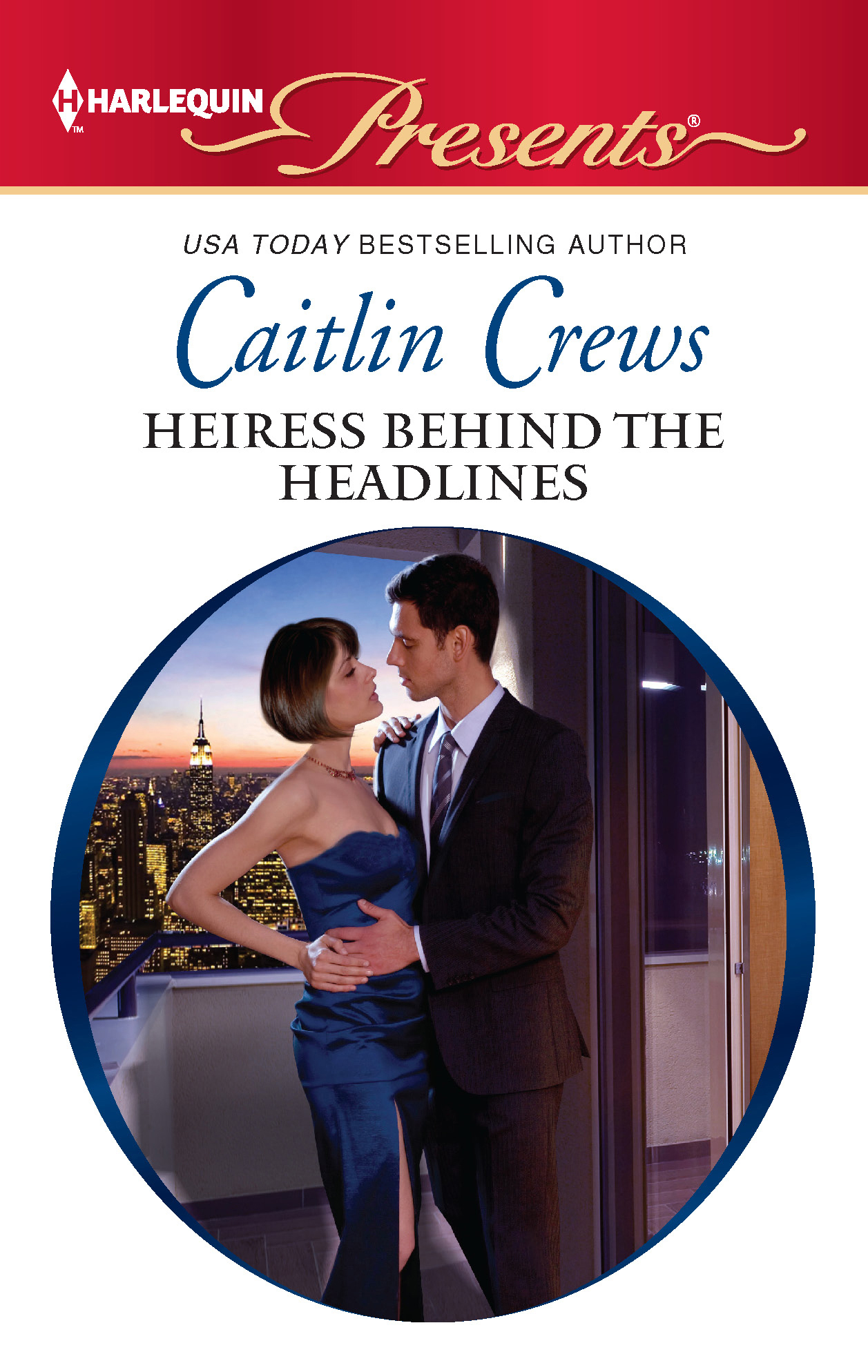 Heiress Behind the Headlines By: Caitlin Crews