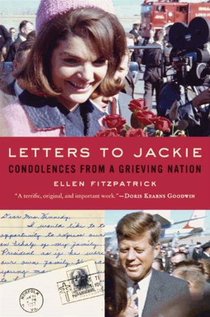 Letters to Jackie: Condolences from a Grieving Nation By: Ellen Fitzpatrick