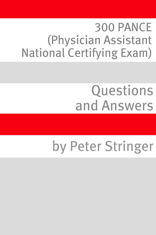 300 PANCE (Physician Assistant National Certifying Exam) Questions and Answer