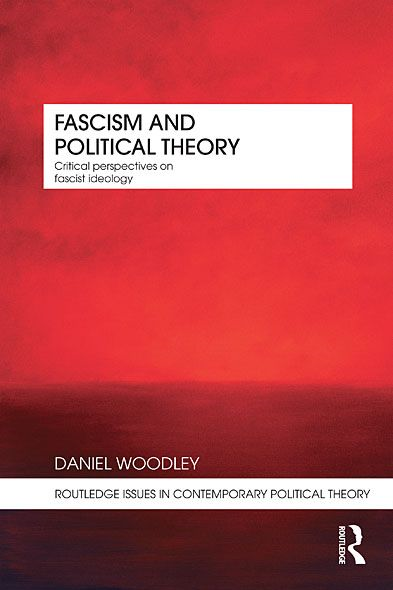 Fascism and Political Theory By: Daniel Woodley