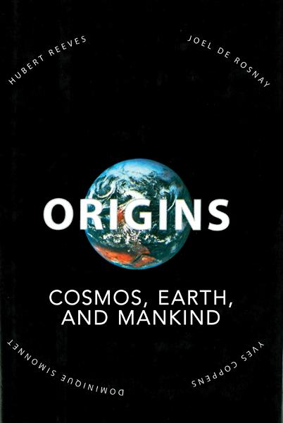 Origins: Cosmos, Earth, and Mankind By: Hubert Reeves