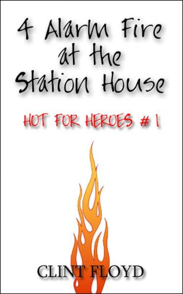 4 Alarm Fire at the Station House: Hot for Heroes #1 - Gay FireFighter Erotica