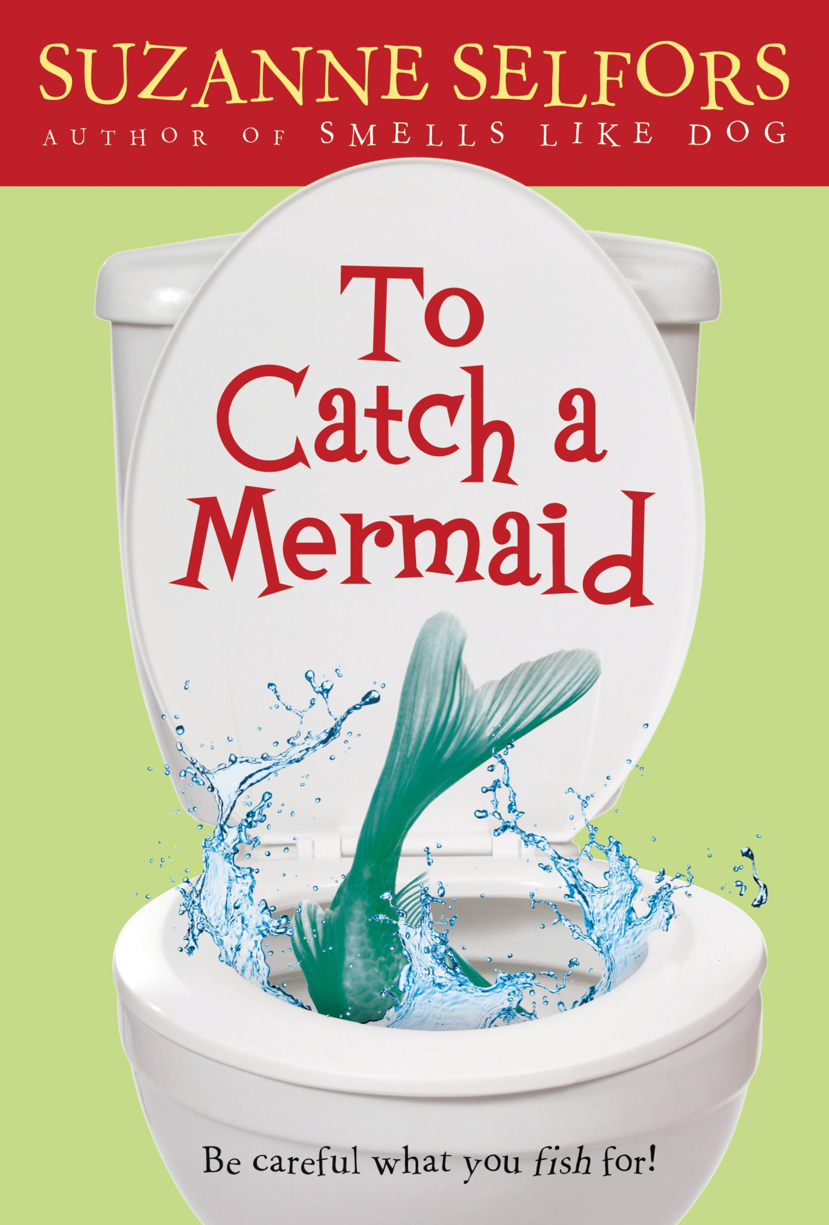 To Catch a Mermaid By: Suzanne Selfors