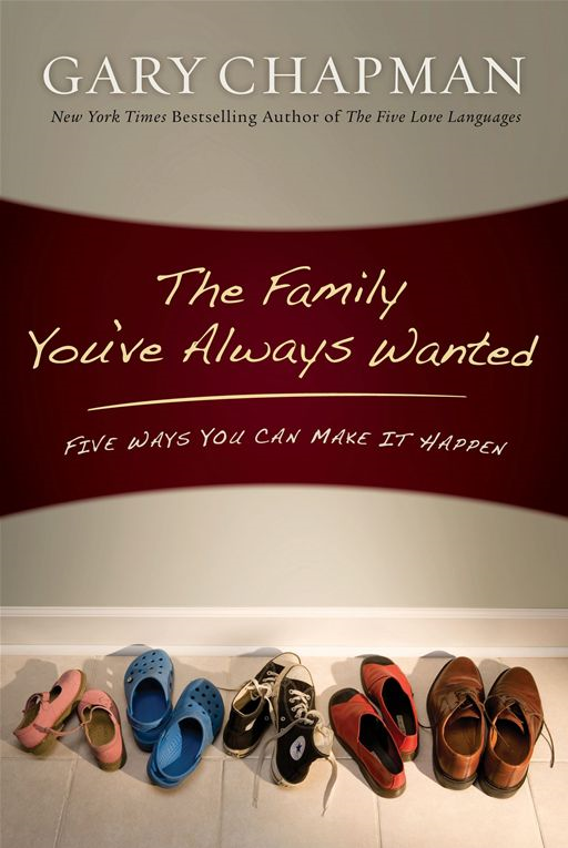 The Family You've Always Wanted By: Gary D Chapman