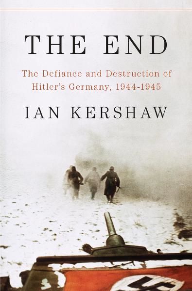 The End: The Defiance and Destruction of Hitler's Germany, 1944-1945 By: Ian Kershaw
