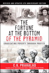 The Fortune at the Bottom of the Pyramid, Revised and Updated 5th Anniversary Edition: Eradicating Poverty Through Profits By: C.K. Prahalad