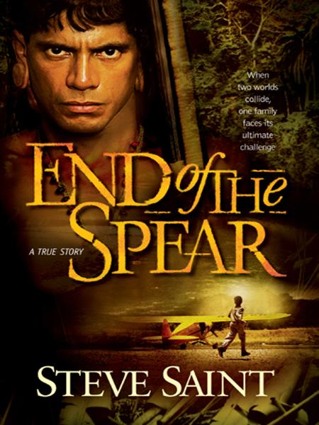 End of the Spear By: Steve Saint