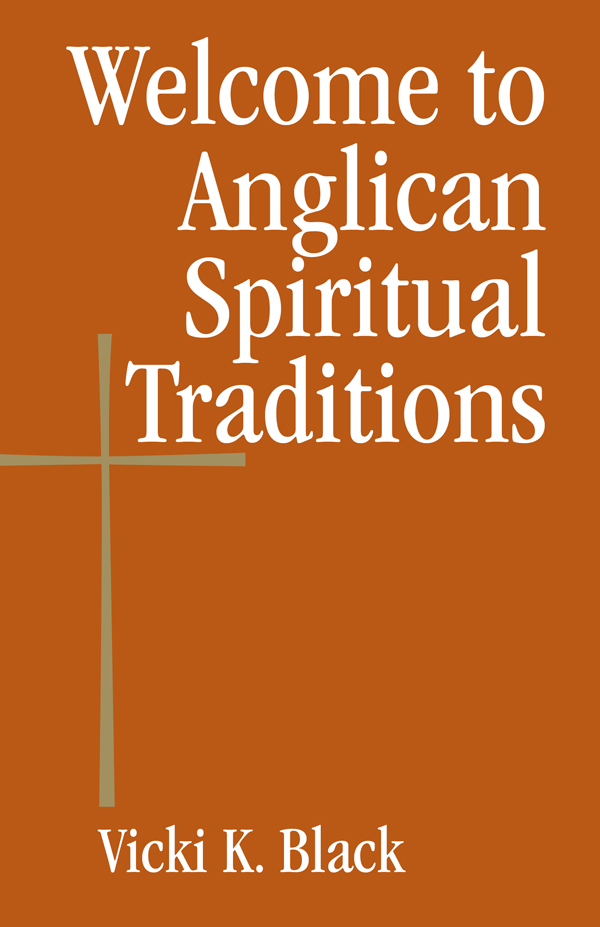 Welcome to Anglican Spiritual Traditions By: Vicki K. Black