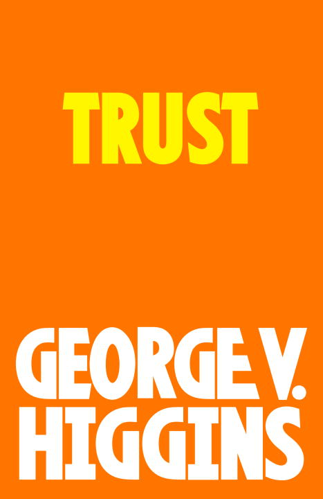 Trust By: George V. Higgins