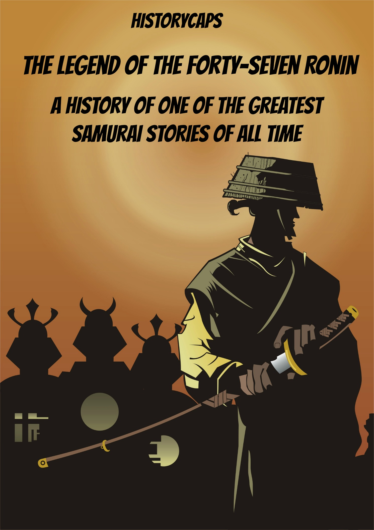 The Legend of the Forty-Seven Ronin: A History of One of the Greatest Samurai Stories of All Time