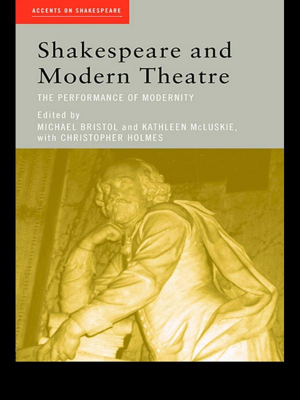 Shakespeare and Modern Theatre The Performance of Modernity