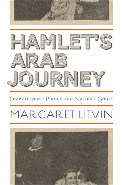 Hamlet's Arab Journey By: Margaret Litvin