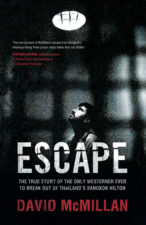 Escape: The True Story of the Only Westerner Ever to Escape from Thailand's Bangkok Hilton By: David McMillan